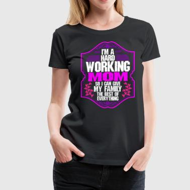 Hard Working Mom Tshirt - Women's Premium T-Shirt