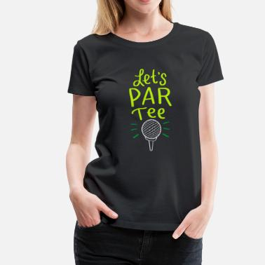 Golf Swing Let´s Par Tee funny golf golfing party club mic  - Women's Premium T-Shirt