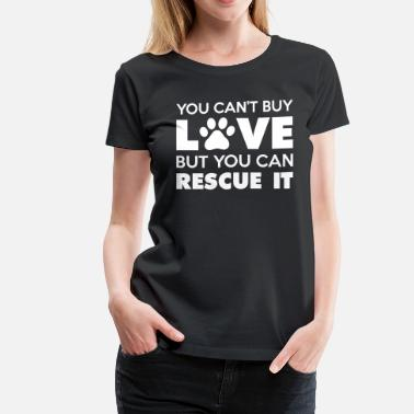 Paw You Can't Buy Love But You Can Rescue It - Women's Premium T-Shirt