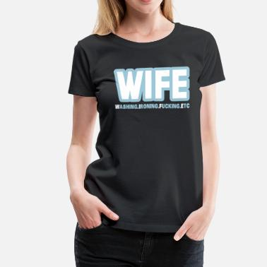 Etc WIFE - washing, ironing, fucking, etc. - Women's Premium T-Shirt