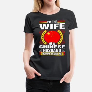 Chinese Wife Im The Wife Of A Chinese Husband - Women's Premium T-Shirt
