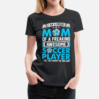 I Love Soccer I Am A Proud Mom Awesome Soccer Player - Women's Premium T-Shirt