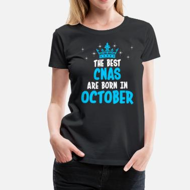 The Best Man Born In October The Best CNAS Are Born In October - Women's Premium T-Shirt