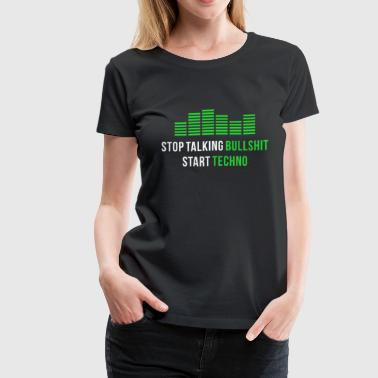 Bullshit Stop Stop talking Bullshit Start Techno - Women's Premium T-Shirt