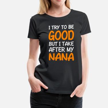 Grandma Loves Grandson I Try To Be Good But I Take After My Nana - Women's Premium T-Shirt