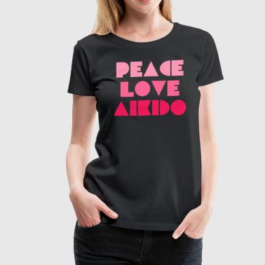 Peace Love Aikido - Women's Premium T-Shirt