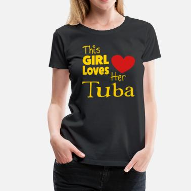 Tuba This Girl Loves Her Tuba - Women's Premium T-Shirt