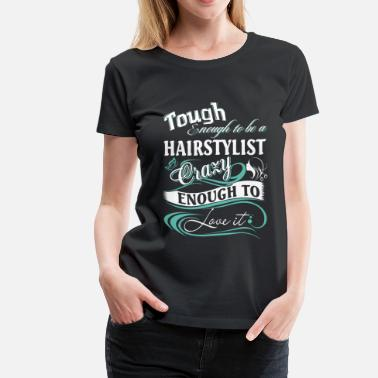 Stylist Hair Stylist hair stylist hair stylist quotes fo - Women's Premium T-Shirt