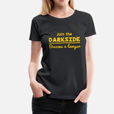 Become A Lawyer Join the darkside. Become a lawyer - Women's Premium T-Shirt