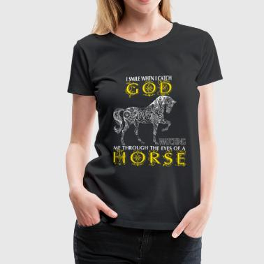Horse - I catch God watching me through the eyes - Women's Premium T-Shirt