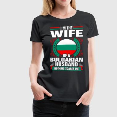 Im The Wife Of A Bulgarian Husband - Women's Premium T-Shirt