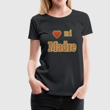 Love Mi Madre Love My Mother - Women's Premium T-Shirt