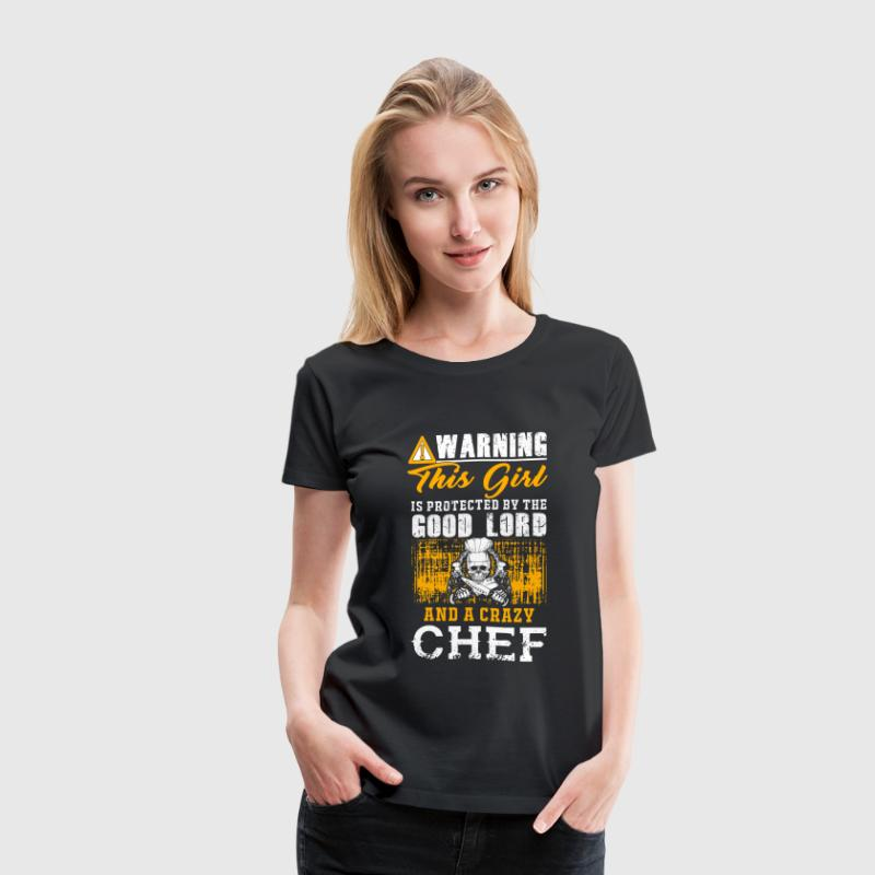 Chef - this girl is protected by a crazy chef - Women's Premium T-Shirt