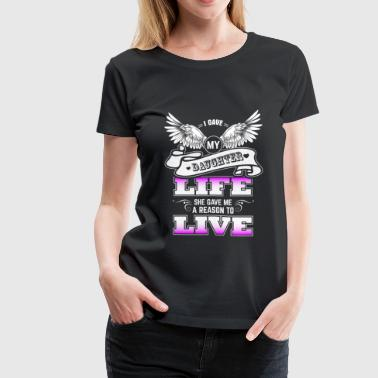 Daughter - My daughter gave me a reason to live - Women's Premium T-Shirt