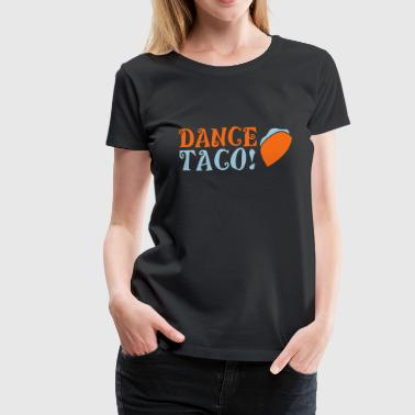 DANCE TACO! with takeaway food burrito  - Women's Premium T-Shirt