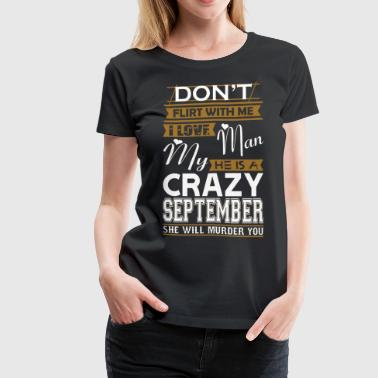 Dont Flirt With Me Love My Man He Crazy September - Women's Premium T-Shirt