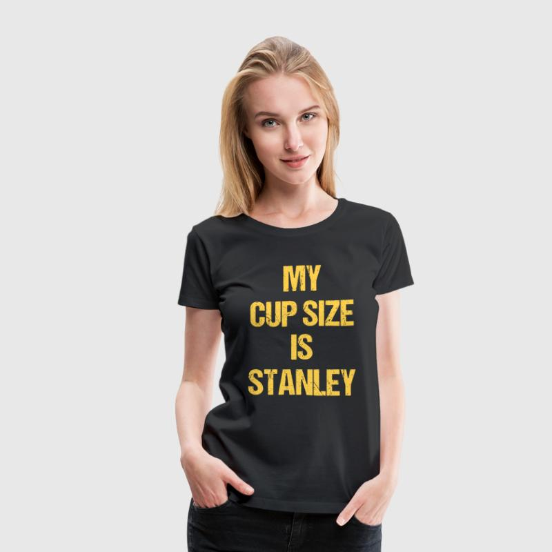 My Cup Size Is Stanley - Gold Print - Women's Premium T-Shirt