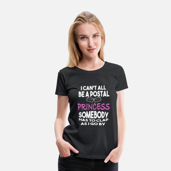ca2441dc Postal princess - Somebody has to clap as I go by Women's Premium T ...