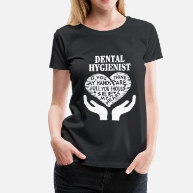 Dental Hygienist Dental hygienist - You should see my heart t - shi - Women's Premium T-Shirt