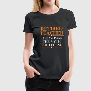 No Child Left Behind Retired teacher - The woman is the myth the legend - Women's Premium T-Shirt