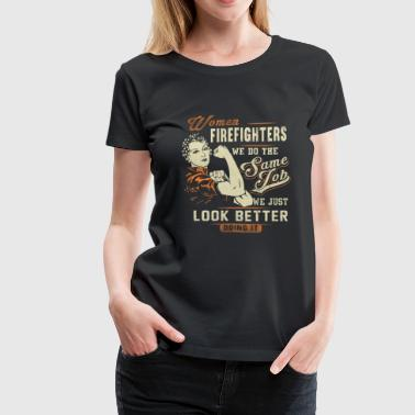 Firefighter - Women firefighters just look better - Women's Premium T-Shirt