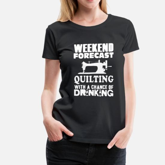 d0a892d3c7 Quilting With A Chance Of Drinking Women's Premium T-Shirt | Spreadshirt