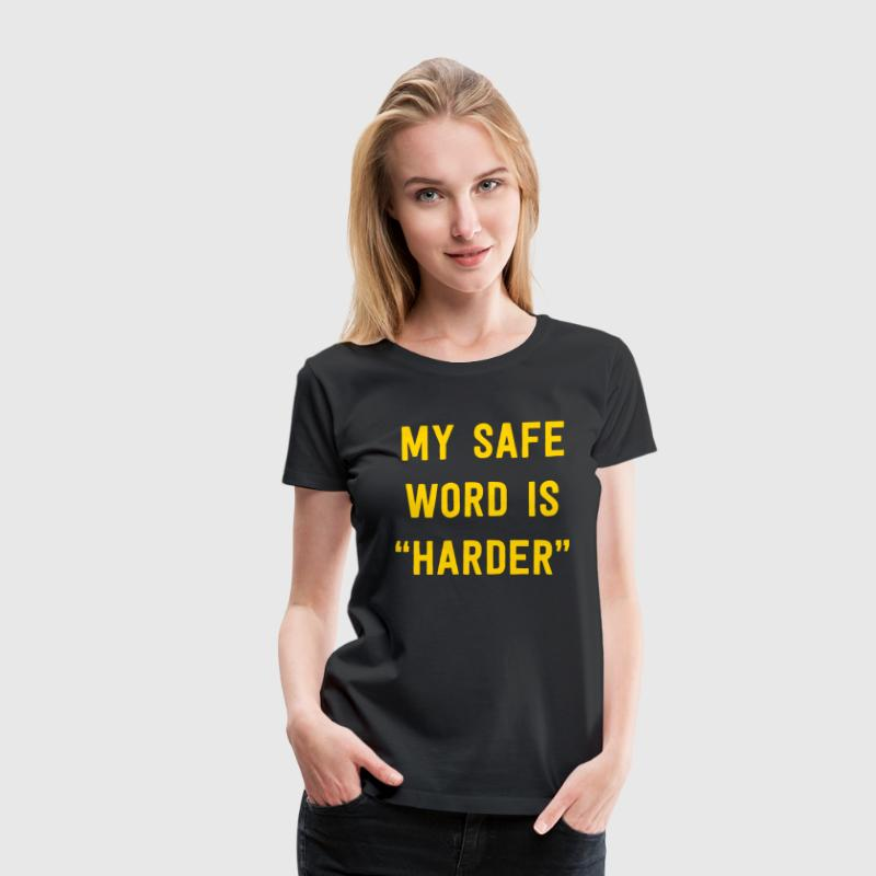 My safe word is harder - Women's Premium T-Shirt