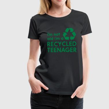 I'm not old I'm a recycled teenager - Women's Premium T-Shirt