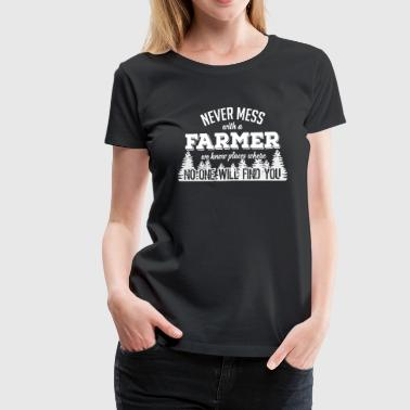 never mess with a farmer - Women's Premium T-Shirt