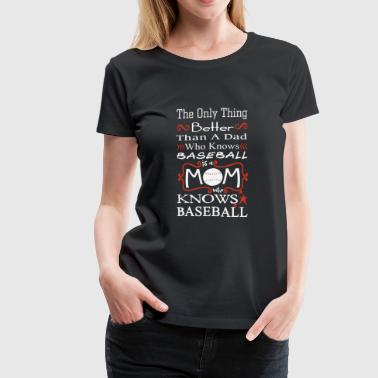 Baseball mom - A mom who knows baseball is better - Women's Premium T-Shirt