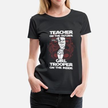 Girl Trooper Girl trooper on the inside - Teacher on outside - Women's Premium T-Shirt