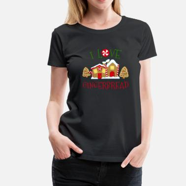 Gingerbread Christmas Cookie I Love Gingerbread - Women's Premium T-Shirt