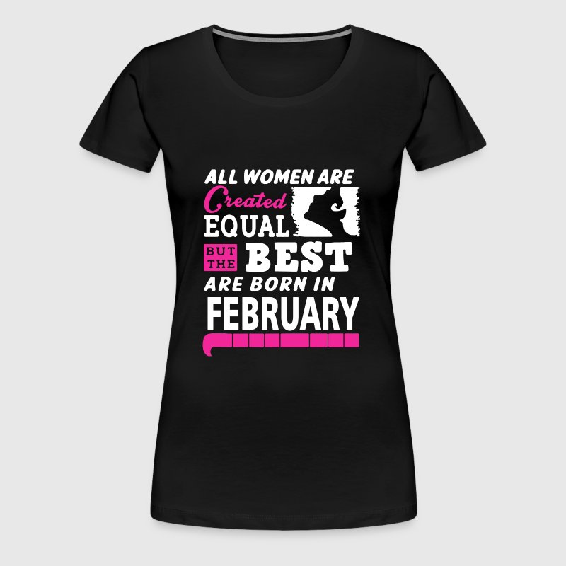 February - The best women are born in february - Women's Premium T-Shirt