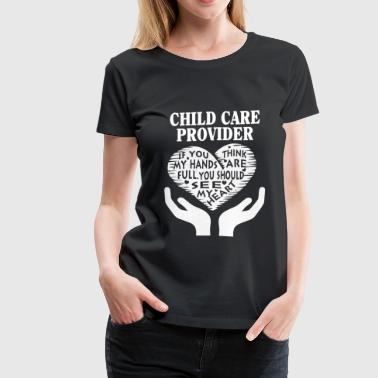 Child Care Worker Child care provider - You should see my heart tee - Women's Premium T-Shirt