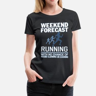 Race Walking WEEKEND FORECAST RUNNING - Women's Premium T-Shirt