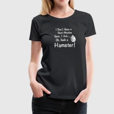 Attention Span Hamster Short Attention Span - Women's Premium T-Shirt