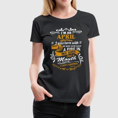 I'm an April woman I was born with my heart - Women's Premium T-Shirt