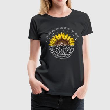 Mental Health Awareness The sun will rise and we will try again - Women's Premium T-Shirt