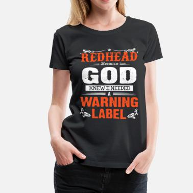 Redhead Funny Redhead because knew i needed a warning label - Women's Premium T-Shirt