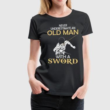 Never underestimate an old man with a sword - Women's Premium T-Shirt
