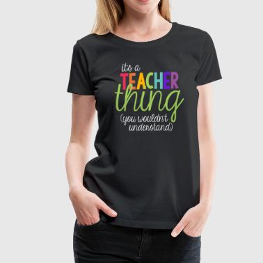 Special Education It's a teacher thing - Women's Premium T-Shirt