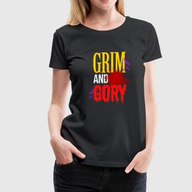 Grim and Gory - Halloween Scary Creepy Spooky - Women's Premium T-Shirt