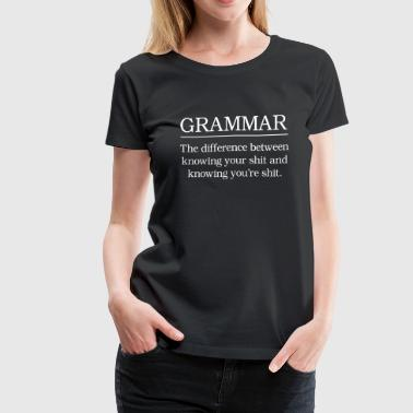 Grammar. Difference between knowing shit - Women's Premium T-Shirt