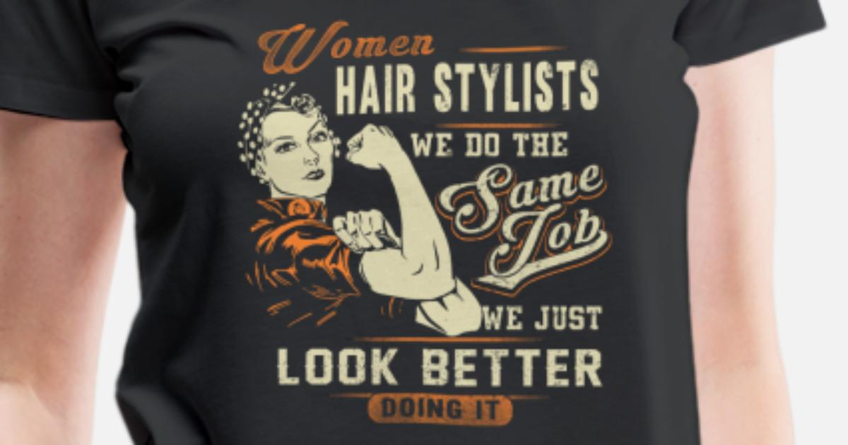 Hair Stylist We Do The Same Job But Look Better Women S Premium T