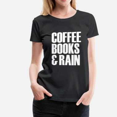 Coffee Book And Rain Coffee Books & Rain funny - Women's Premium T-Shirt