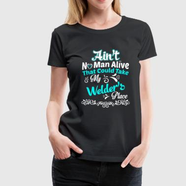 Welder Girlfriend Welder - Ain't no man alive that could take place - Women's Premium T-Shirt