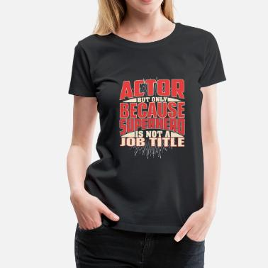 Actor Actor - Women's Premium T-Shirt