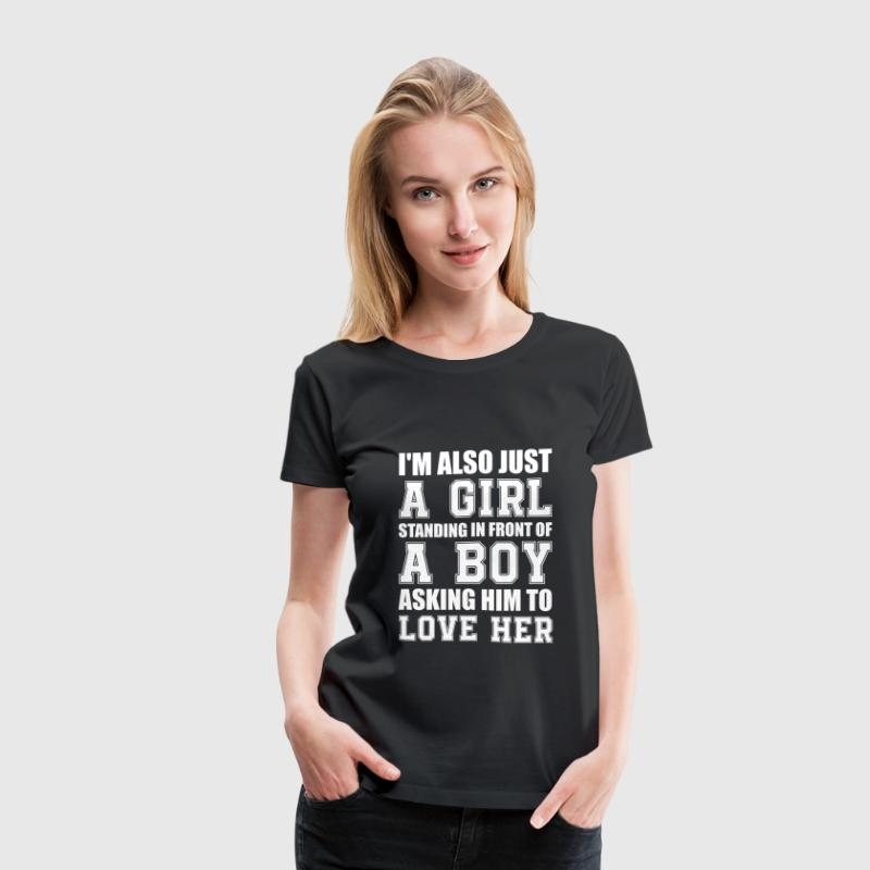 Girl - I'm just a girl asking to be loved cool tee - Women's Premium T-Shirt