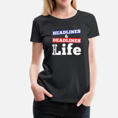 Headlines JOURNALISM SHIRT | HEADLINES AND DEADLINES - Women's Premium T-Shirt
