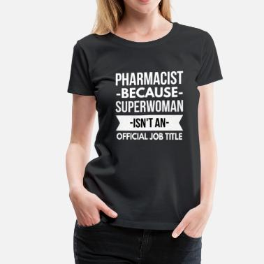 Superwoman Pharmacist Superwoman - Women's Premium T-Shirt